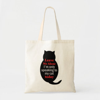 Leave Me Alone I'm only speaking to my cat today Budget Tote Bag