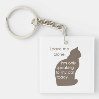 Leave Me Alone I'm Only Speaking To My Cat Today Double-Sided Square Acrylic Key Ring