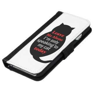 Leave Me Alone I'm only speaking to my cat today iPhone 6 Wallet Case