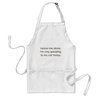 Leave Me Alone I'm Only Speaking To My Cat Today Standard Apron