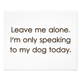 Leave Me Alone I'm Only Speaking To My Dog Today 11.5 Cm X 14 Cm Flyer