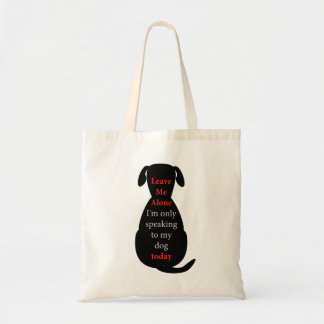 Leave Me Alone I'm only speaking to my dog today Budget Tote Bag