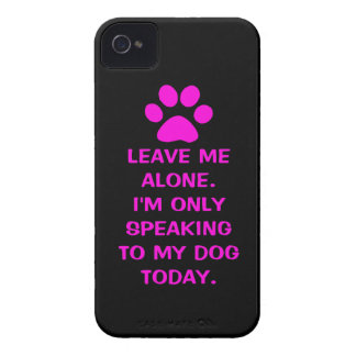 Leave Me Alone I'm Only Speaking To My Dog Today iPhone 4 Cover