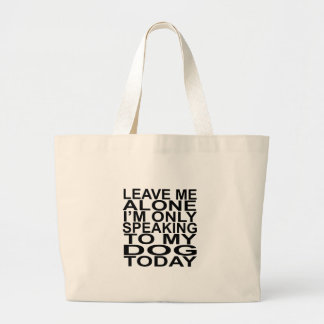 Leave Me Alone, I'm Only Speaking To My Dog Today Jumbo Tote Bag