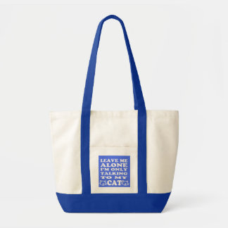 Leave Me Alone I'm Only Talking To My Cat Tote