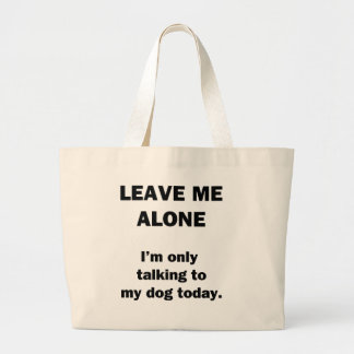 Leave Me Alone.  I'm Only Talking to my Dog Today. Jumbo Tote Bag