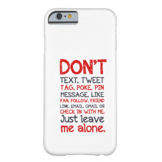Leave Me Alone iPhone 6 Case