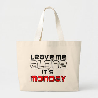 Leave Me Alone. It's Monday Large Tote Bag