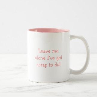 Leave me alone I've got scrap to do! Two-Tone Coffee Mug