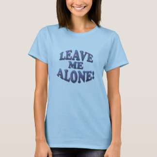 Leave Me Alone! T-Shirt