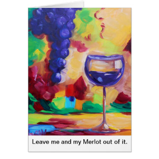 Leave me and my Merlot out of it. Greeting Cards