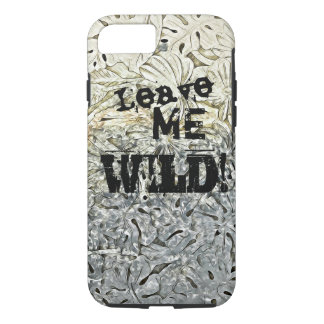 Leave Me Wild! - Apple iPhone 7, Tough Phone Case. iPhone 8/7 Case