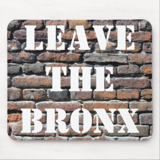 LEAVE THE BRONX! MOUSE PAD