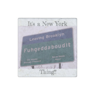 Leaving Brooklyn New York Fuhgeddaboudit Stone Magnet