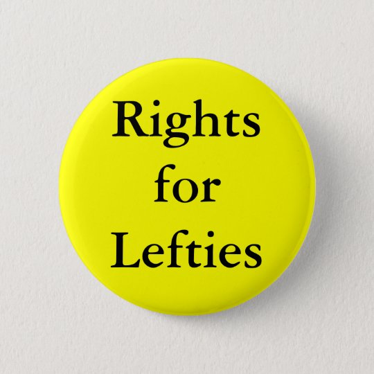 Left Handed people have right! 6 Cm Round Badge
