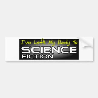 Left my body to science fiction bumper sticker