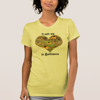Left My Heart Baltimore Maryland Black-Eyed Susan T-shirts
