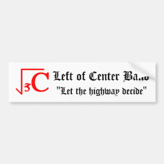 Left of Center Bumper Sticker