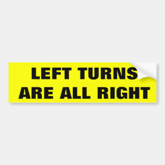 Left Turns Are All Right Bumper Sticker