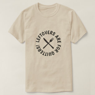 4b4921ca9 Leftovers Are For Quitters T-Shirts & Shirt Designs | Zazzle UK