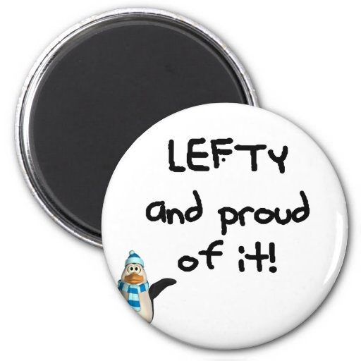Lefty and Proud of it! With penguin, black writing Magnets