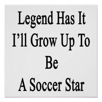 Legend Has It I'll Grow Up To Be A Soccer Star Poster