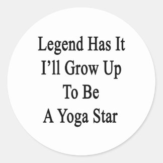 Legend Has It I'll Grow Up To Be A Yoga Star Round Sticker