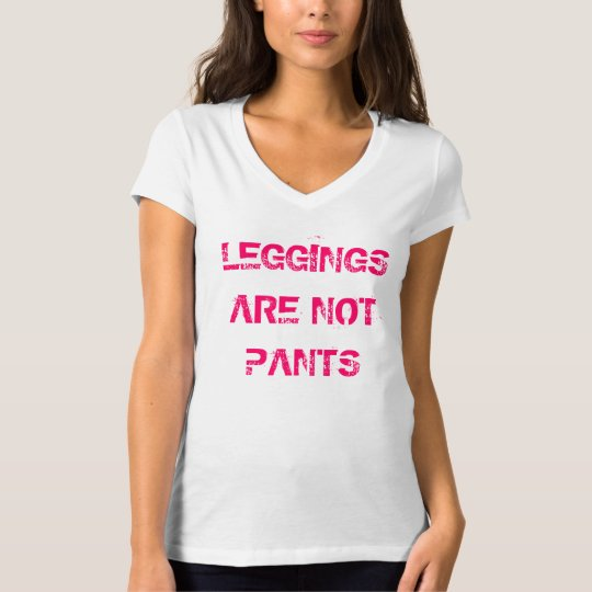 Leggings Are Not Pants T-Shirt