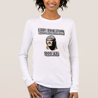 leif Erikson: America's First White Dude Long Sleeve T-Shirt