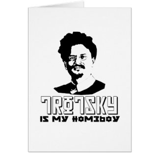 Leon Trotsky is my homeboy Greeting Card
