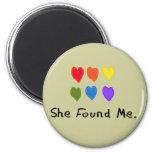 "Lesbian Gifts ""She Found Me."" Fridge Magnet"