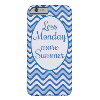 """Less monday, More summer"" Funny quote Barely There iPhone 6 Case"