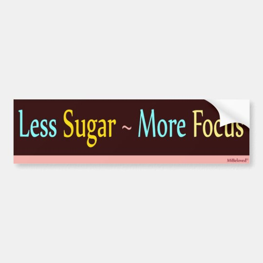 Less Sugar ~ More Focus Bumper Sticker
