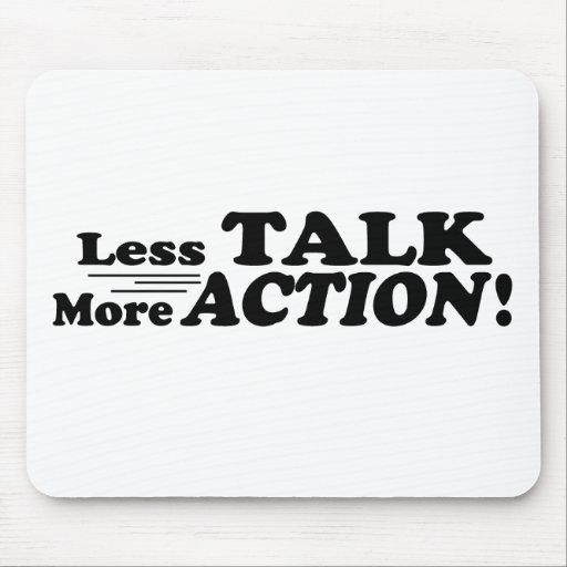 Less Talk More Action Mutiple Products Mouse Pads