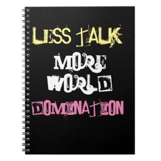 Less talk, more world domination. notebook
