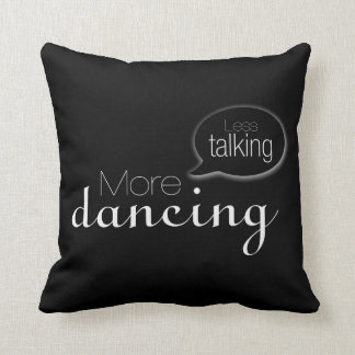 Less Talking More Dancing Cushions