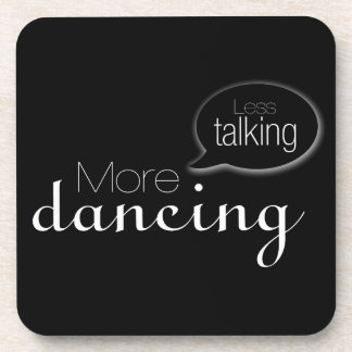 Less Talking More Dancing Drink Coaster