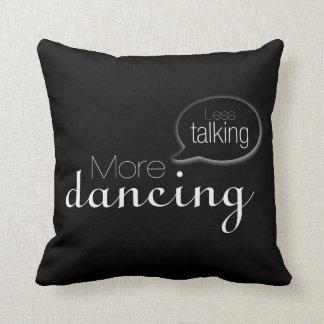 Less Talking More Dancing Throw Pillow
