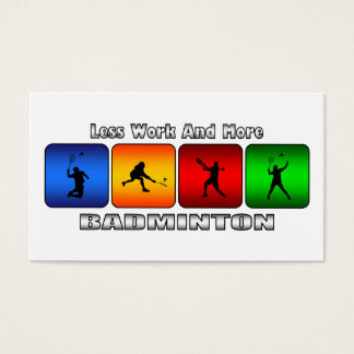 Less Work And More Badminton Business Card
