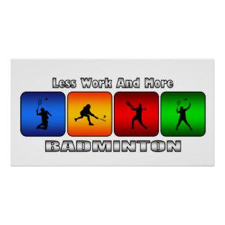 Less Work And More Badminton Poster