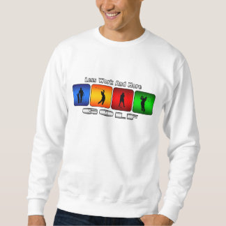 Less Work And More Golf Sweatshirt