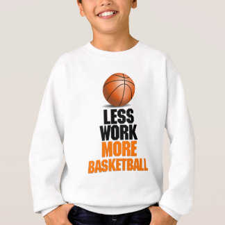 Less work ,more basketball funny design sweatshirt