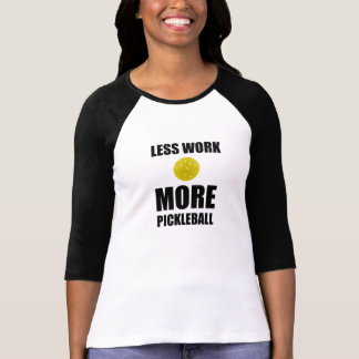 Less Work More Pickleball T-Shirt