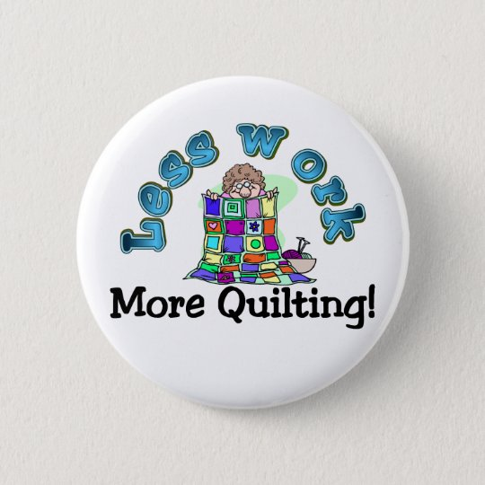 Less work more quilting T-shirts and Gifts. 6 Cm Round Badge