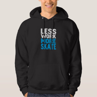 LESS WORK MORE SKATE HOODIE