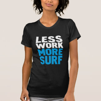 Less work more surf tee shirts