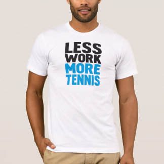 less work more tennis T-Shirt