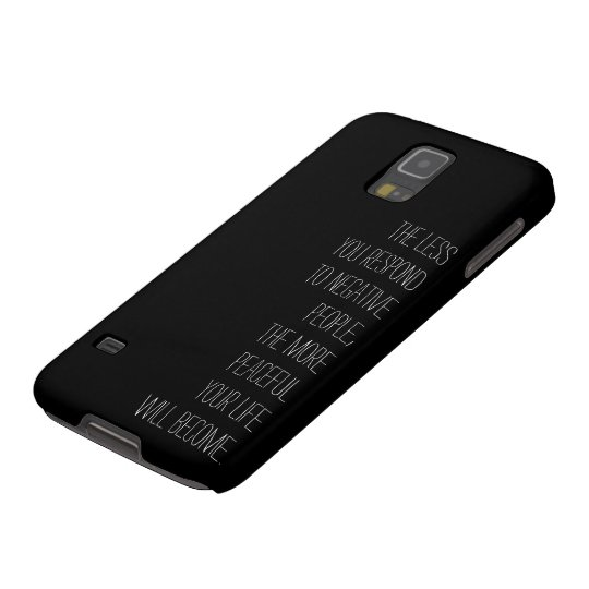 Less you respond to negative people Samsung GS5 BW Galaxy S5 Cases
