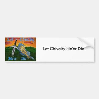 Let Chivalry Ne'er Die Bumper Sticker Car Bumper Sticker