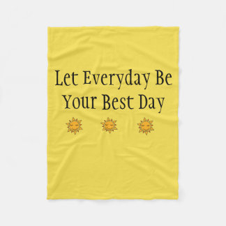 Let Everyday Be Your Best Day Sunny Fleece Blanket